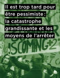 Il est trop tard pour être pessimiste: la catastrophe grandissante et les moyens de l'arrêter